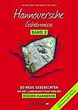 Hannoversche Geheimnisse Band 2: 50 Neue Geschichten aus der Landeshauptstadt und der Region Hannover (Geheimnisse der Heimat / 50 Spannende Geschichten)