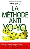 LA MÉTHODE ANTI YO-YO: Enfin une méthode simple pour devenir mince sans régime... et le rester !