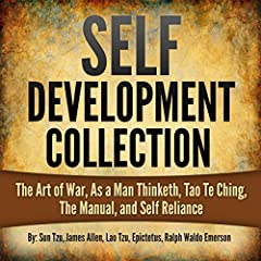 Self Development Collection: The Art of War, As a Man Thinketh, Tao Te Ching, The Manual, and Self Reliance