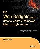Pro Web Gadgets: Across iPhone, Android, Windows, Mac, iGoogle and More (Professional Apress)