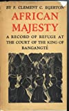 African Majesty: A Record of Refuge at the Court of the King of Bangangte in the French Cameroons