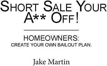 Short Your A** Off!: Homeowners: Create Your Own Bailout Plan.