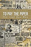 To Pay The Piper: The real Axe Man