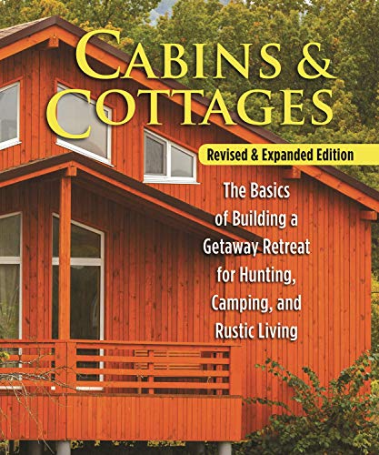 Cabins & Cottages, Revised & Expanded Edition: The Basics of Building a Getaway Retreat for Hunting, Camping, and Rustic Living (English Edition)