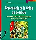 Chronologie de la Chine au XXème siècle. Histoire des faits économiques, politiques et sociaux