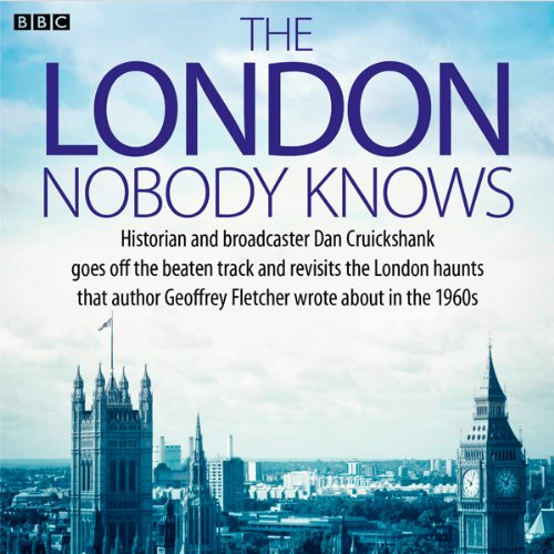 The London Nobody Knows                   By:                                                                                                                                 Dan Cruickshank,                                                                                        Geoffrey Fletcher                               Narrated by:                                                                                                                                 Dan Cruickshank                      Length: 13 mins     1 rating     Overall 5.0