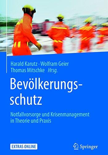 Bevölkerungsschutz: Notfallvorsorge und Krisenmanagement in Theorie und Praxis