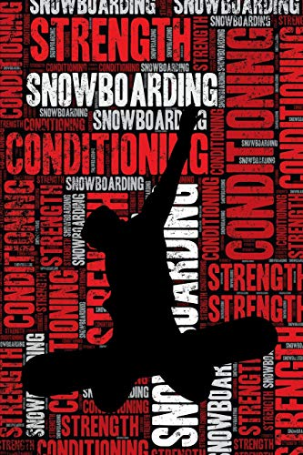 Snowboarding Strength and Conditioning Log: Snowboarding Workout Journal and Training Log and Diary for Snowboarder and Coach - Snowboarding Notebook Tracker