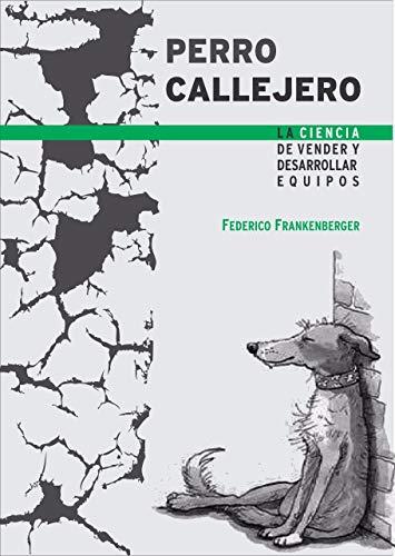 PERRO CALLEJERO: LA CIENCIA DE VENDER Y DESARROLLAR EQUIPOS 🔥