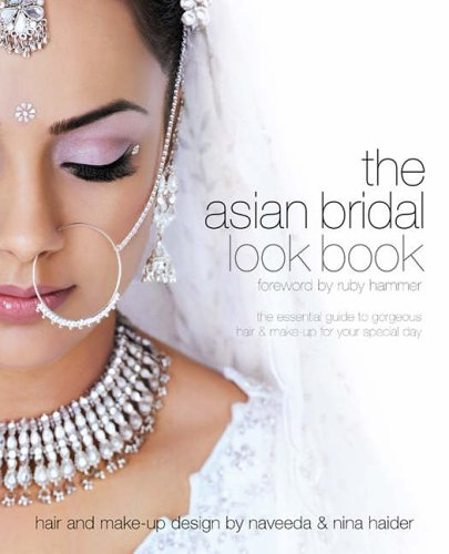 Bharadia, N: Asian Bridal Look Book: The Essential Guide to Gorgeous Hair and Make-up for Your Special Day (Bridal Look Books)