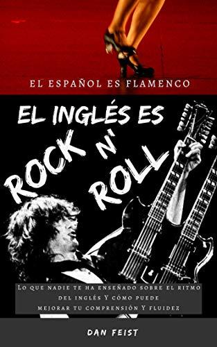 El español es flamenco. El inglés es rock 'n roll.: Lo que nadie te ha enseñado sobre el ritmo del inglés y cómo puede mejorar tu comprensión y fluidez