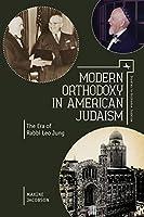 Modern Orthodoxy in American Judaism: The Era of Rabbi Leo Jung (Studies in Orthodox Judaism)