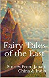 Fairy Tales of the East: Stories From Japan, China & India (English Edition)