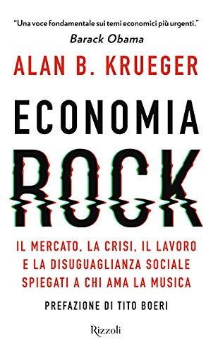 Economia rock. Il mercato, la crisi, il lavoro e la disuguaglianza sociale spiegati a chi ama la musica