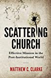 Scattering Church: Effective Mission in the Post-Institutional World