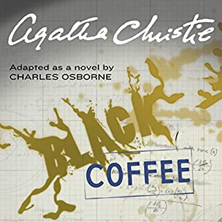 Black Coffee                   By:                                                                                                                                 Agatha Christie,                                                                                        Charles Osborne                               Narrated by:                                                                                                                                 John Moffatt                      Length: 4 hrs and 35 mins     33 ratings     Overall 4.2