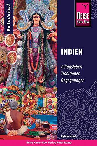 Reise Know-How KulturSchock Indien: Alltagsleben, Traditionen, Begegnungen, ...