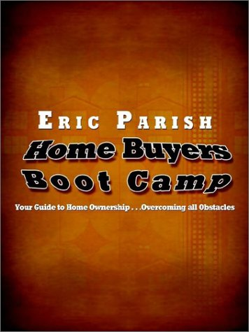 Home Buyers Boot Camp: Your Guide to Home Ownership . . .Overcoming All Obstacles