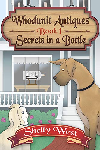Secrets in a Bottle (A Whodunit Antiques Cozy Mystery Book 1) by [Shelly West]