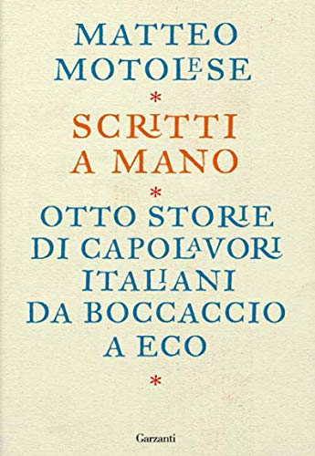 Scritti a mano: Come otto scrittori italiani hanno creato i loro capolavori (Italian Edition)