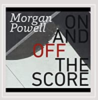 Morgan Powell: On & Off the Score