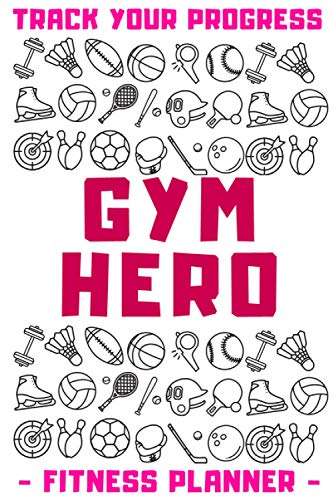 Gym Hero | Track Your Progress | Fitness Planner: Undated Sports Organizer | Multifunctional Daily Weekly Monthly Yearly Log