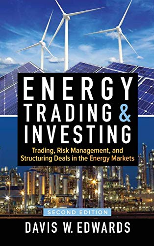 Energy Trading & Investing: Trading, Risk Management, and Structuring Deals in the Energy Markets, Second Edition