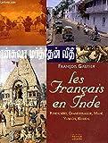 Les Français en Inde - Pondichéry, Chandernagor, Mahé, Yanaon, Karikal