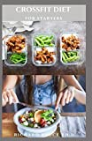 CROSSFIT DIET FOR STARTERS: Healthy Delicious Recipes Includes Meal Plan and Food List For Perfect Body Body Fitness
