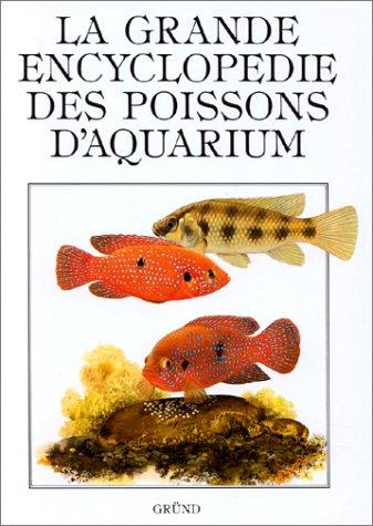 LA GRANDE ENCYCLOPEDIE DES POISSONS D'AQUARIUM (Grandes Encyclo)