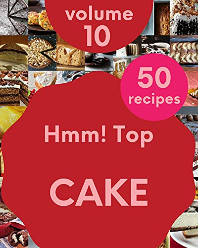 Hmm! Top 50 Cake Recipes Volume 10: A Cake Cookbook to Fall In Love With (English Edition)
