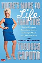 By Theresa Caputo There's More to Life Than This: Healing Messages, Remarkable Stories, and Insight About the Other Si (Fi...