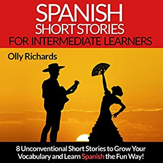 Spanish Short Stories for Intermediate Learners     Eight Unconventional Short Stories to Grow Your Vocabulary and Learn Spanish the Fun Way!               Autor:                                                                                                                                 Olly Richards                               Sprecher:                                                                                                                                 Susana Larraz                      Spieldauer: 2 Std. und 56 Min.     9 Bewertungen     Gesamt 4,0