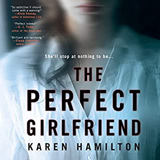 The Perfect Girlfriend                   Written by:                                                                                                                                 Karen Hamilton                               Narrated by:                                                                                                                                 Anne Marie Lee                      Length: 11 hrs and 46 mins     38 ratings     Overall 3.6