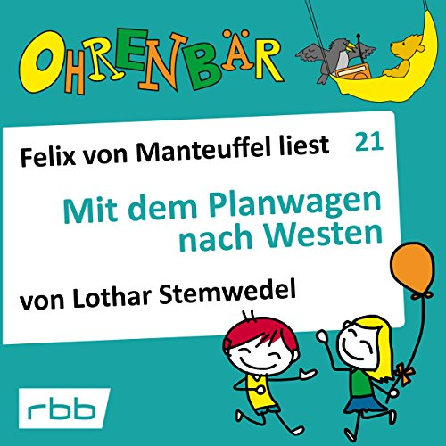 Mit dem Planwagen nach Westen     Ohrenbär 21              Written by:                                                                                                                                 Lothar Stemwedel                               Narrated by:                                                                                                                                 Felix von Manteuffel                      Length: 1 hr     Not rated yet     Overall 0.0