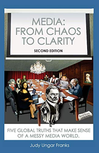 Media: From Chaos to Clarity: Five Global Truths That Make Sense of a Messy Media World