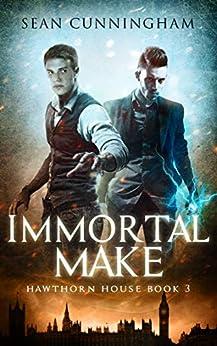Immortal Make (Hawthorn House Book 3) by [Sean Cunningham]