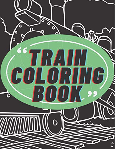 Train Coloring Book: Over 70 Unique Pages of Trains Drawn in Various Styles. For Kids and Toddlers Ages 2-4, Ages 4-8. Inside You Will Find Big Vehicles with Huge Engines.