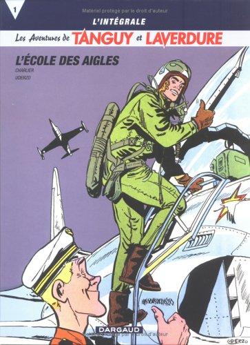 Les aventures de Tanguy et Laverdure - Intégrales - tome 1 - Tanguy & Laverdure Intégrale T1 : L'Ecole des Aigles