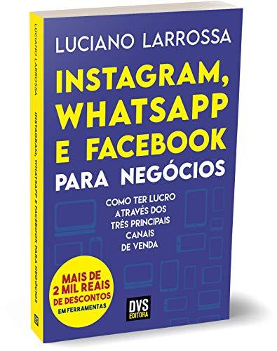 Instagram, WhatsApp e Facebook para Negócios: Como ter lucro através dos três principais canais de venda