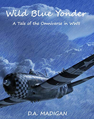 Wild Blue Yonder: A Tale of the Omniverse during WWII (English Edition)