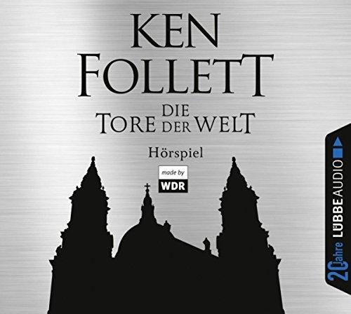 Die Tore der Welt: Hörspiel WDR. Jubiläumsausgabe. (Kingsbridge-Roman, Band 2)