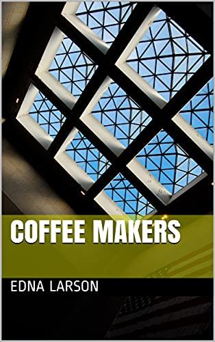 Coffee Makers (English Edition)