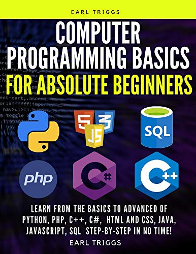 computer Programming Basics for Absolute Beginners: Learn from the basics to advanced of Python, php, C++, C#,  html and css, java, javascript, SQL  Step-by-Step in No Time! (English Edition)