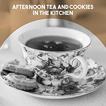 Afternoon Tea and Cookies in the Kitchen