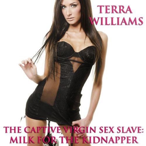 The Captive Virgin Sex Slave     Milk for the Kidnapper              By:                                                                                                                                 Terra Williams                               Narrated by:                                                                                                                                 Ginger West                      Length: 25 mins     9 ratings     Overall 2.4