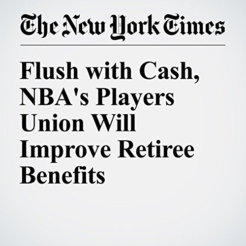 Flush with Cash, NBA's Players Union Will Improve Retiree Benefits audiobook cover art