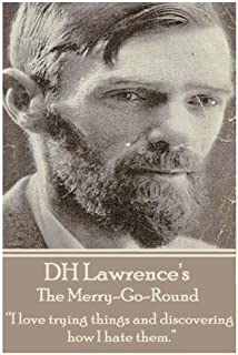 """D.H. Lawrence - The Merry-Go-Round: """"I love trying things and discovering how I hate them."""""""