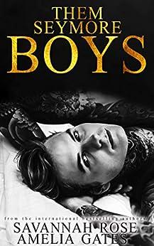 Them Seymore Boys: An Enemies to Lovers Bully Romance (The Seymore Brothers Book 1) (English Edition) par [Savannah Rose, Amelia Gates]