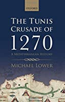 The Tunis Crusade of 1270: A Mediterranean History